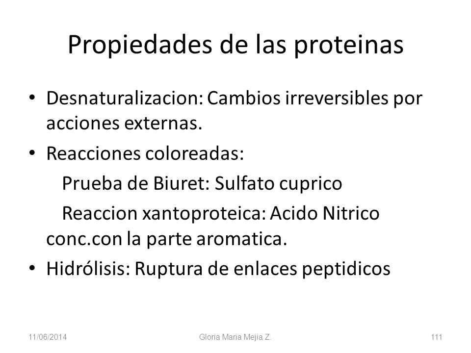 Propiedades de las proteinas Desnaturalizacion: Cambios irreversibles por acciones externas. Reacciones coloreadas: Prueba de Biuret: Sulfato cuprico