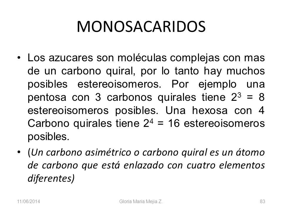 11/06/2014 Gloria Maria Mejia Z. 83 MONOSACARIDOS Los azucares son moléculas complejas con mas de un carbono quiral, por lo tanto hay muchos posibles