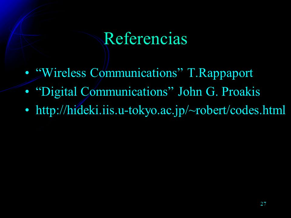 27 Referencias Wireless Communications T.Rappaport Digital Communications John G.