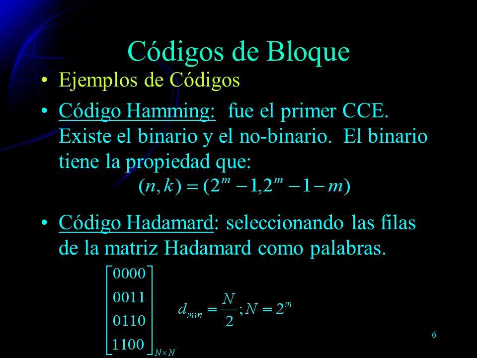 6 Ejemplos de Códigos Código Hamming: fue el primer CCE. Existe el binario y el no-binario. El binario tiene la propiedad que: Código Hadamard: selecc