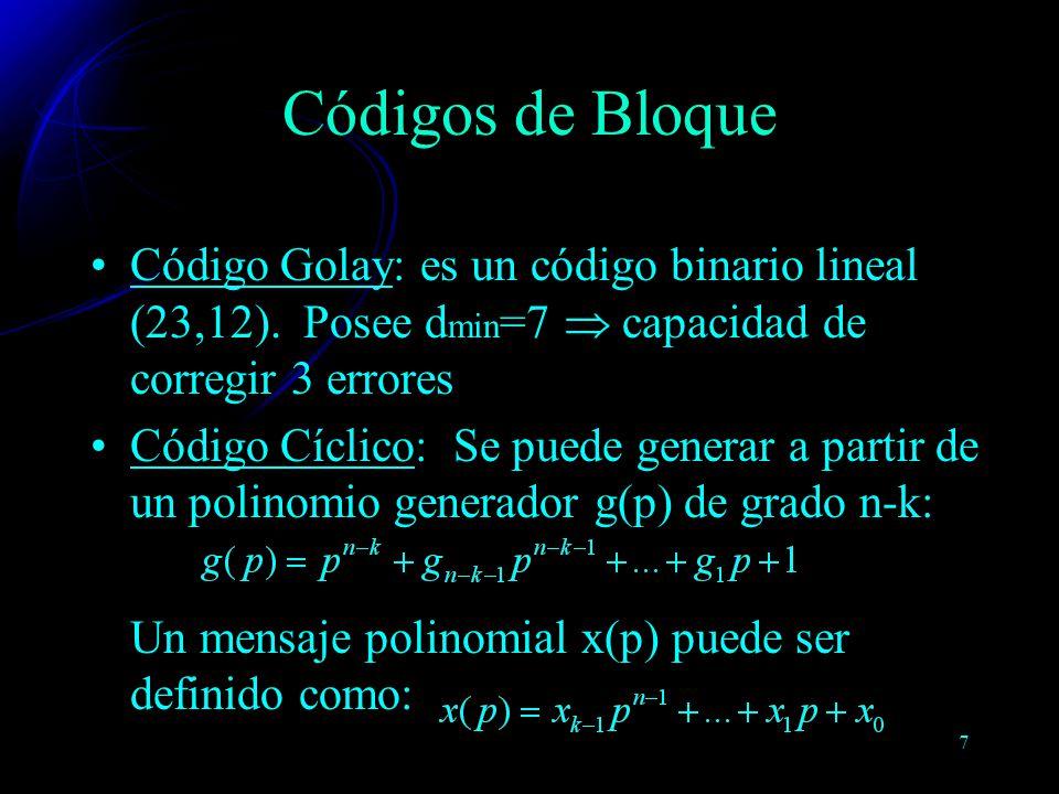 7 Código Golay: es un código binario lineal (23,12). Posee d min =7 capacidad de corregir 3 errores Código Cíclico: Se puede generar a partir de un po