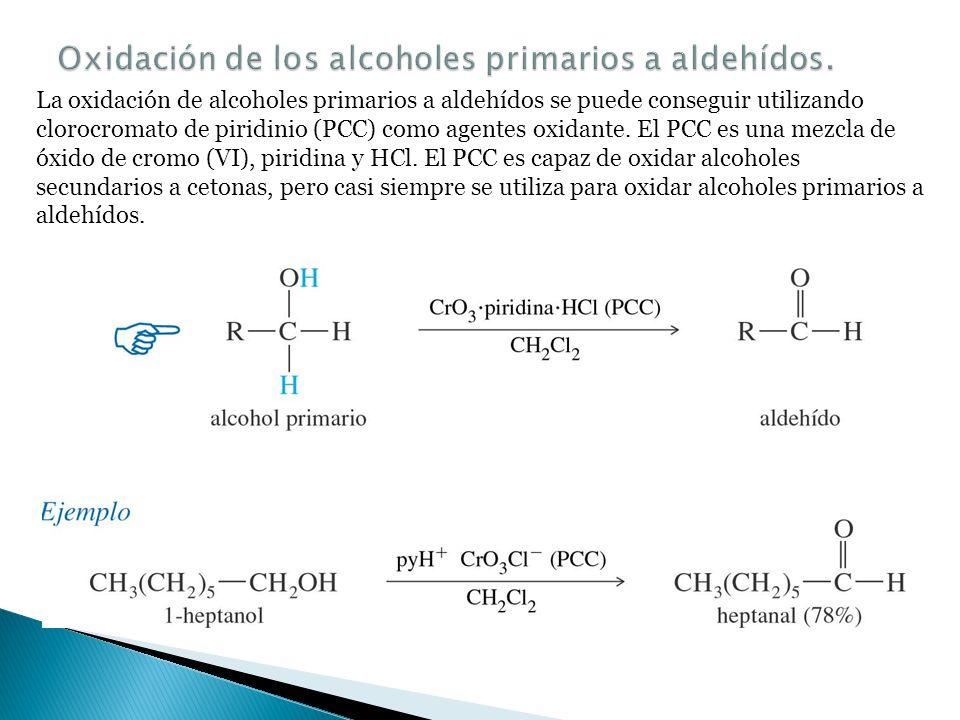 Los alcoholes primarios se pueden oxidar al aldehído o al ácido carboxílico dependiendo del agente oxidante utilizado. El dicromato de sodio (Na 2 Cr