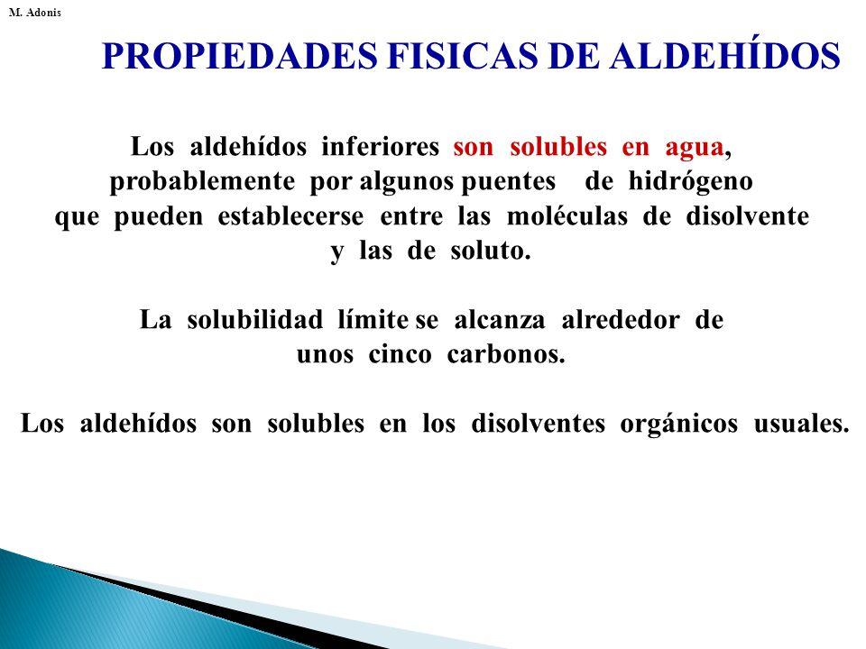 PROPIEDADES FISICAS DE ALDEHÍDOS COMPUESTOp.eb.(ºC) n-butiraldehído 76 n-pentano 36 éter etílico 35 alcohol n-butílico 118 ácido propiónico 141. Por s