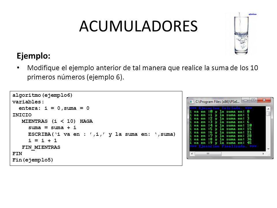 ACUMULADORES Ejemplo: Modifique el ejemplo anterior de tal manera que realice la suma de los 10 primeros números (ejemplo 6). algoritmo(ejemplo6) vari