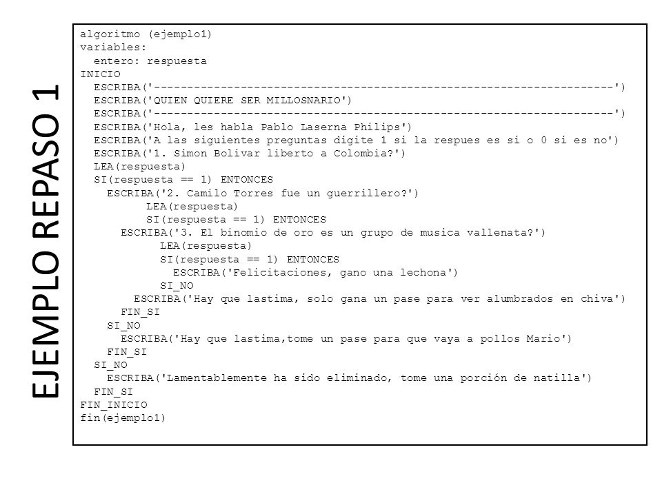 EJEMPLO REPASO 1 algoritmo (ejemplo1) variables: entero: respuesta INICIO ESCRIBA('-------------------------------------------------------------------