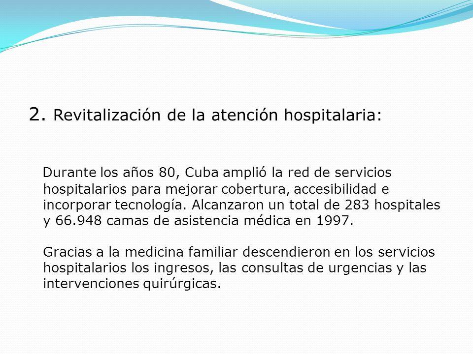 2. Revitalización de la atención hospitalaria: Durante los años 80, Cuba amplió la red de servicios hospitalarios para mejorar cobertura, accesibilida