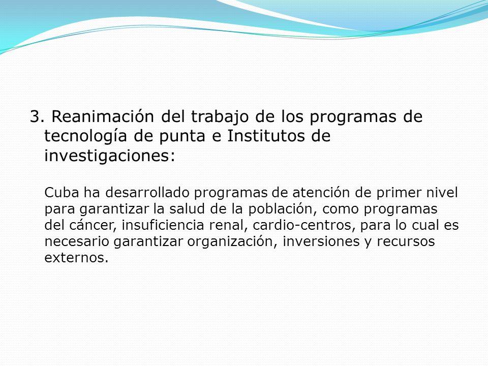 3. Reanimación del trabajo de los programas de tecnología de punta e Institutos de investigaciones: Cuba ha desarrollado programas de atención de prim