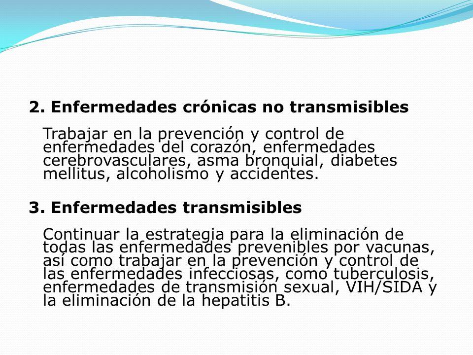 2. Enfermedades crónicas no transmisibles Trabajar en la prevención y control de enfermedades del corazón, enfermedades cerebrovasculares, asma bronqu