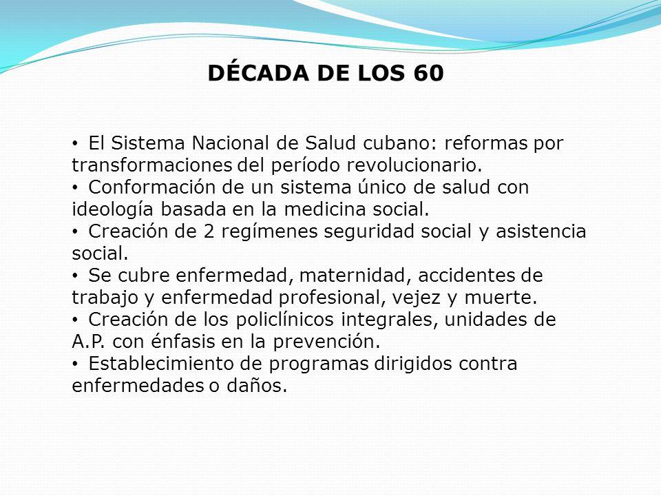 DÉCADA DE LOS 60 El Sistema Nacional de Salud cubano: reformas por transformaciones del período revolucionario. Conformación de un sistema único de sa