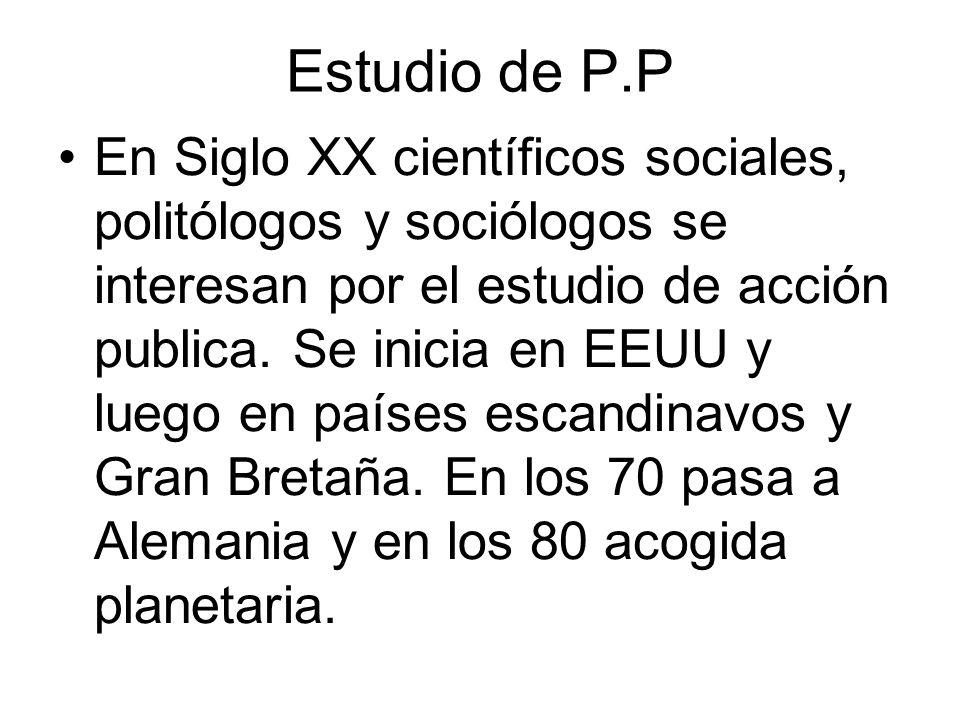 P.P en Colombia En Colombia se da 30 anos después de EEUU con Salazar Vargas, con Ciencia Política en Universidades.