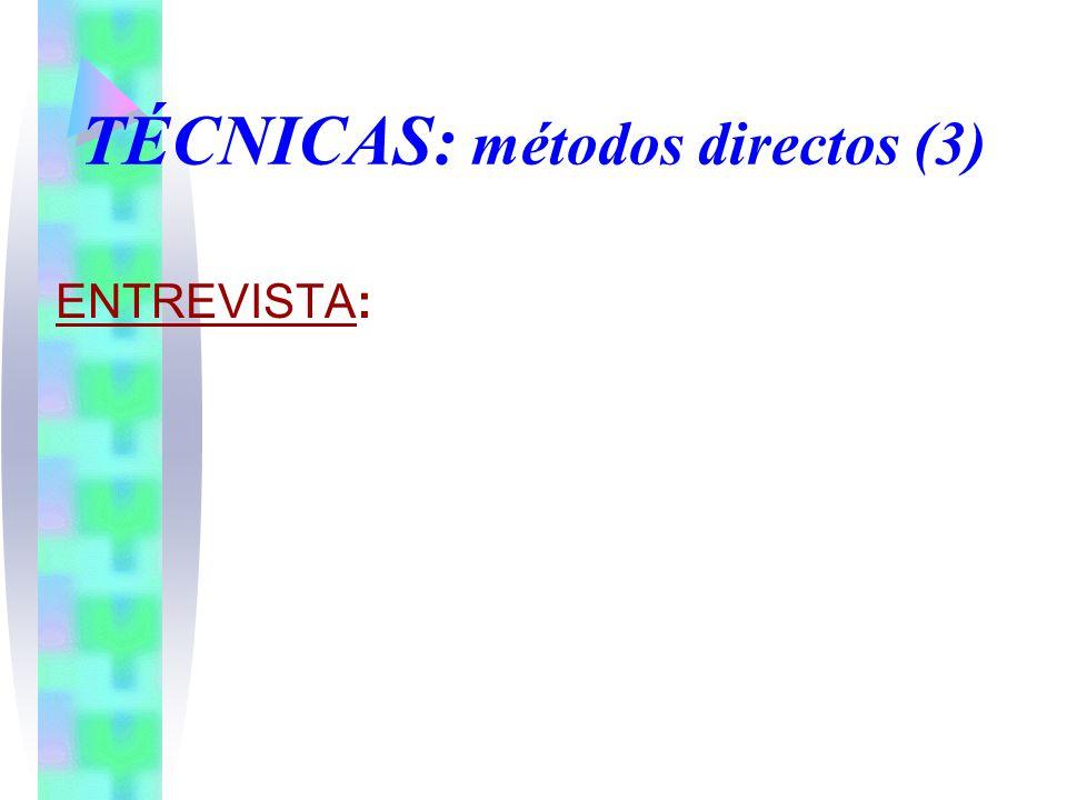 ENTREVISTA: TÉCNICAS: métodos directos (3)