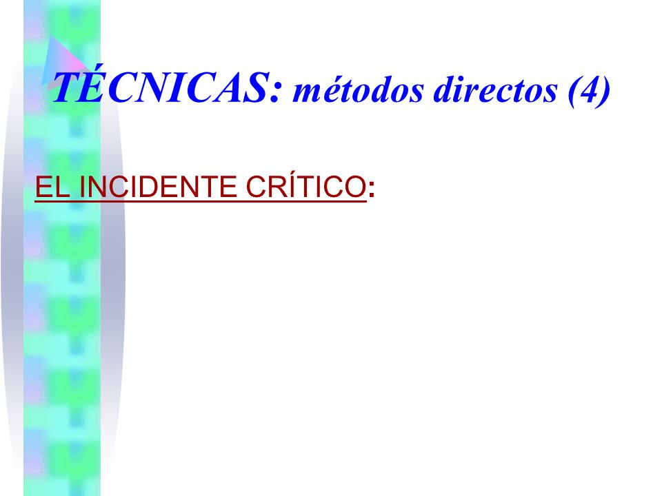 EL INCIDENTE CRÍTICO: TÉCNICAS: métodos directos (4)