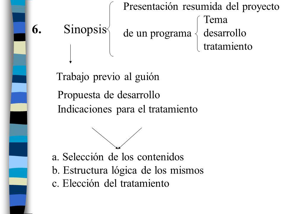 6. Sinopsis Presentación resumida del proyecto de un programa Tema desarrollo tratamiento Trabajo previo al guión Propuesta de desarrollo Indicaciones