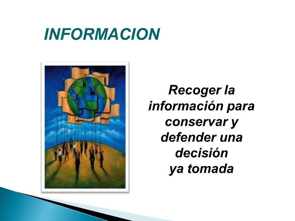Recoger la información para conservar y defender una decisión ya tomada INFORMACION