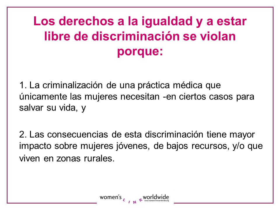 Los derechos a la igualdad y a estar libre de discriminación se violan porque: 1. La criminalización de una práctica médica que únicamente las mujeres