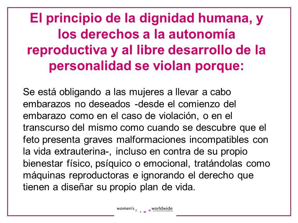El principio de la dignidad humana, y los derechos a la autonomía reproductiva y al libre desarrollo de la personalidad se violan porque: Se está obli