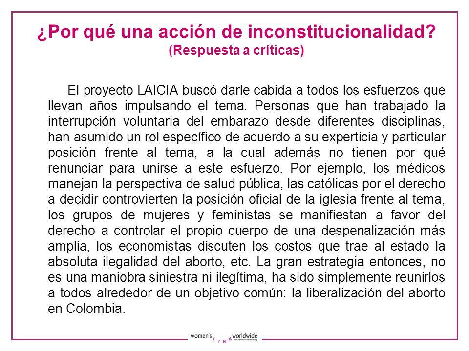 ¿Por qué una acción de inconstitucionalidad? (Respuesta a críticas) El proyecto LAICIA buscó darle cabida a todos los esfuerzos que llevan años impuls
