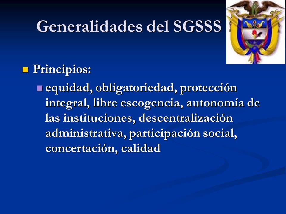 Generalidades del SGSSS Principios: Principios: equidad, obligatoriedad, protección integral, libre escogencia, autonomía de las instituciones, descen