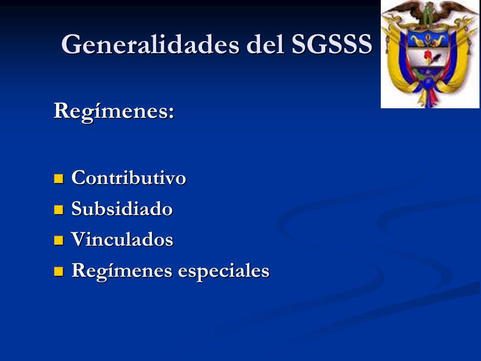 Generalidades del SGSSS Regímenes: Contributivo Contributivo Subsidiado Subsidiado Vinculados Vinculados Regímenes especiales Regímenes especiales