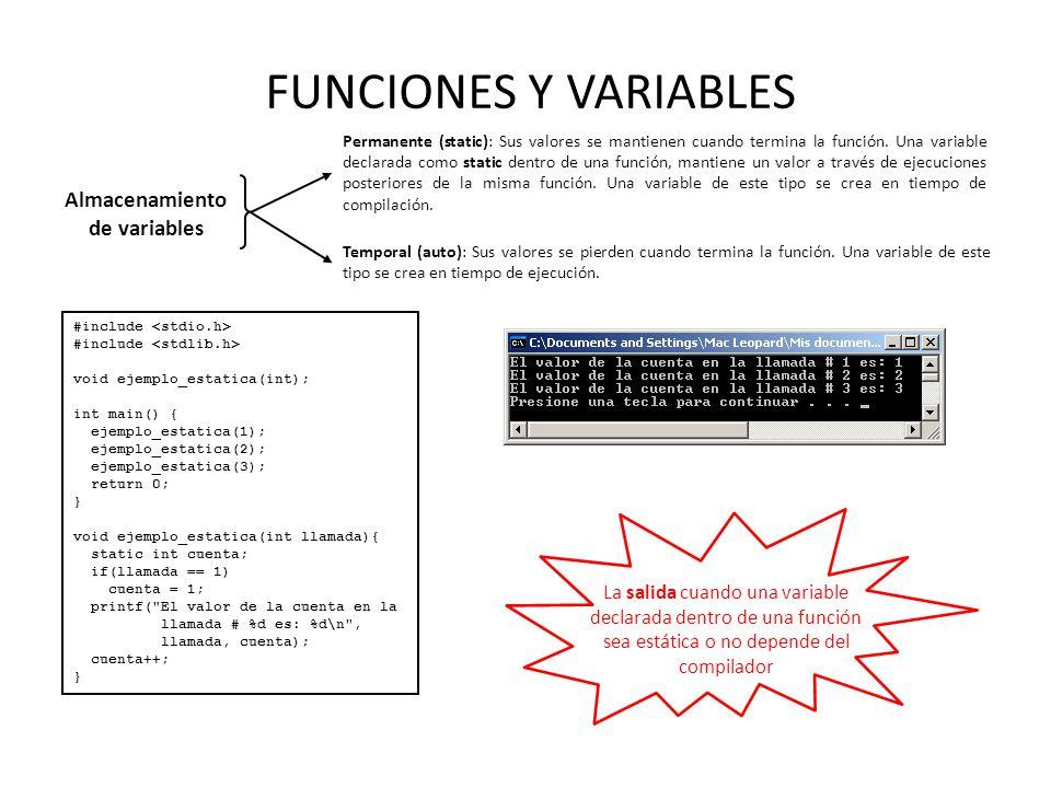 FUNCIONES Y VARIABLES Almacenamiento de variables Permanente (static): Sus valores se mantienen cuando termina la función. Una variable declarada como