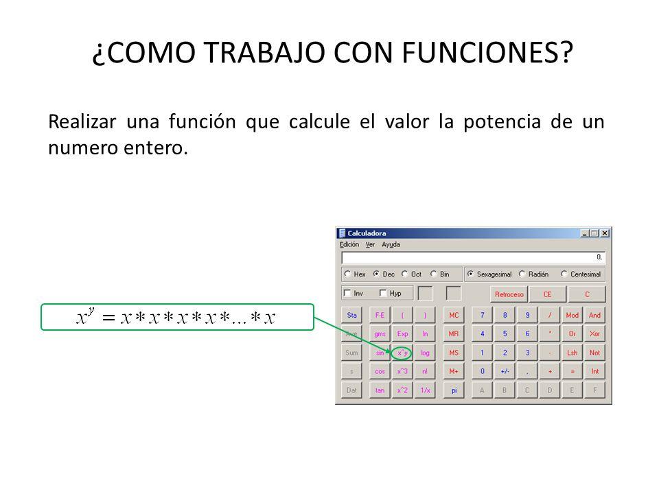 ¿COMO TRABAJO CON FUNCIONES? Realizar una función que calcule el valor la potencia de un numero entero.