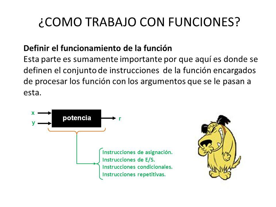 ¿COMO TRABAJO CON FUNCIONES? Definir el funcionamiento de la función Esta parte es sumamente importante por que aquí es donde se definen el conjunto d