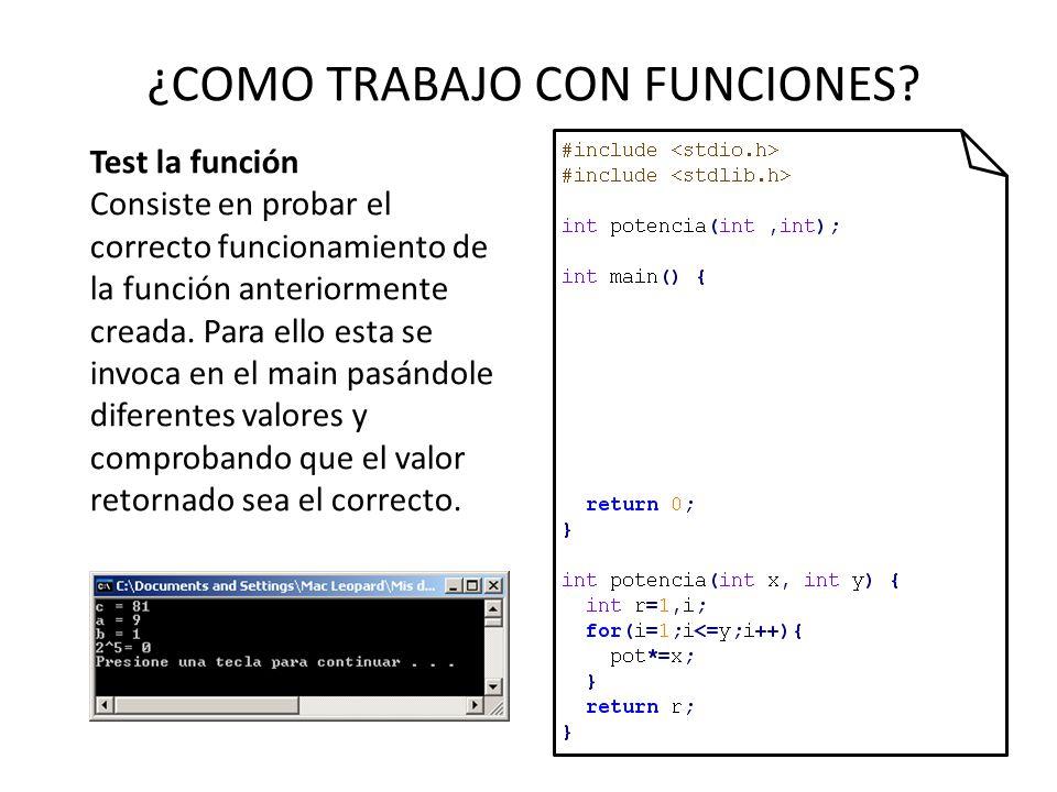 ¿COMO TRABAJO CON FUNCIONES? Test la función Consiste en probar el correcto funcionamiento de la función anteriormente creada. Para ello esta se invoc