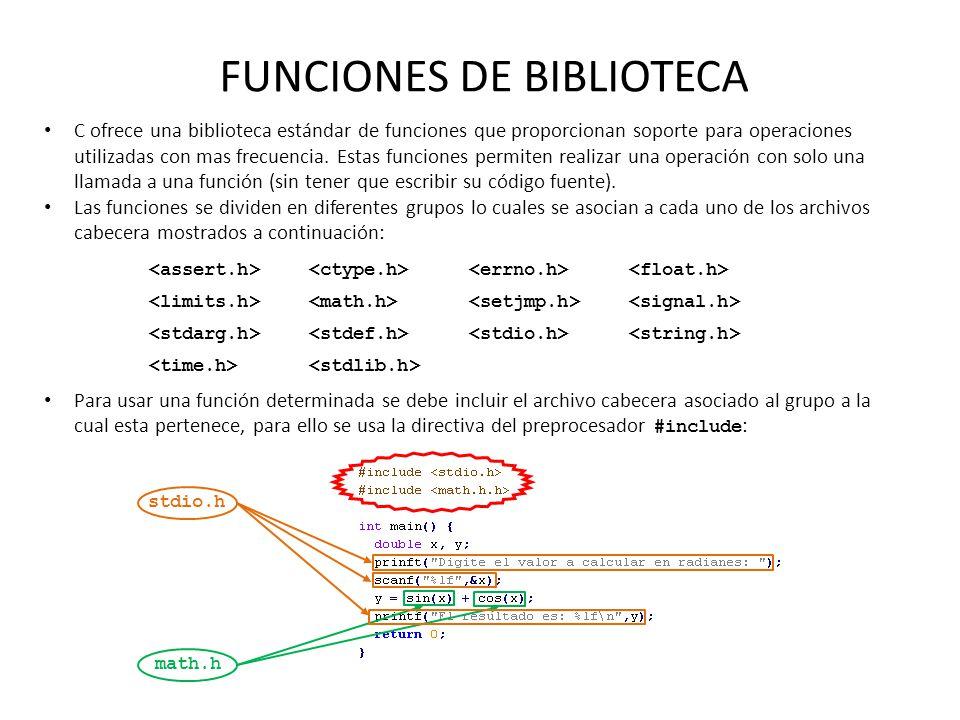 FUNCIONES DE BIBLIOTECA C ofrece una biblioteca estándar de funciones que proporcionan soporte para operaciones utilizadas con mas frecuencia. Estas f