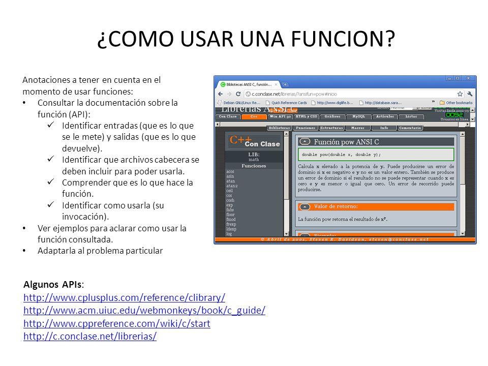 ¿COMO USAR UNA FUNCION? Anotaciones a tener en cuenta en el momento de usar funciones: Consultar la documentación sobre la función (API): Identificar