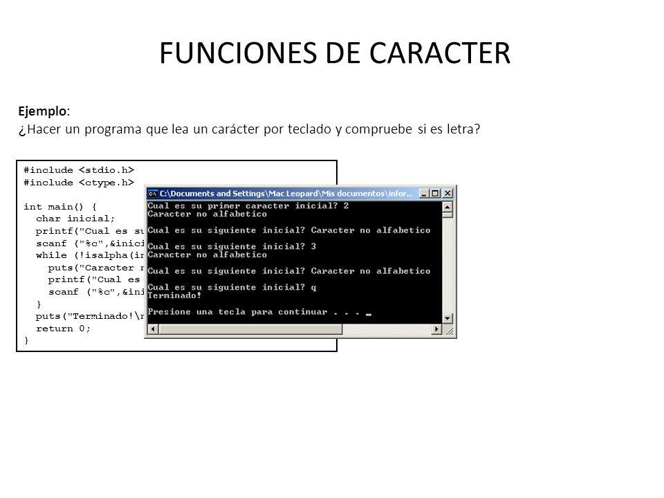 FUNCIONES DE CARACTER Ejemplo: ¿ Hacer un programa que lea un carácter por teclado y compruebe si es letra? #include int main() { char inicial; printf