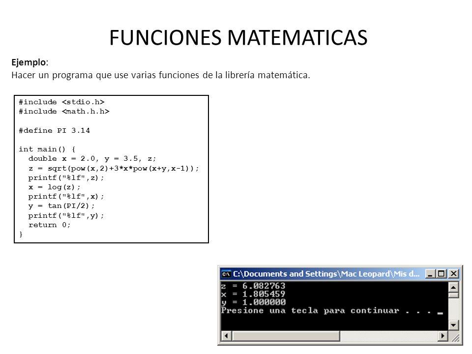 FUNCIONES MATEMATICAS Ejemplo: Hacer un programa que use varias funciones de la librería matemática. #include #define PI 3.14 int main() { double x =