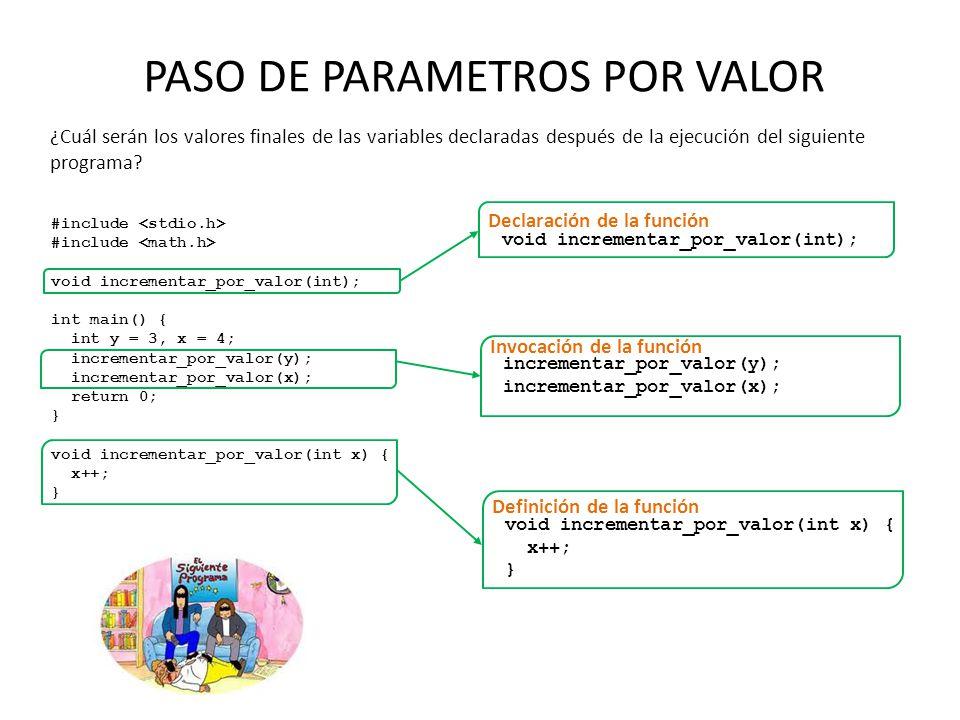 PASO DE PARAMETROS POR VALOR #include void incrementar_por_valor(int); int main() { int y = 3, x = 4; incrementar_por_valor(y); incrementar_por_valor(