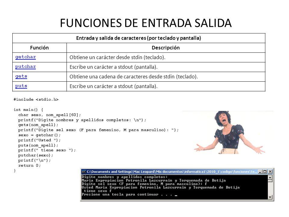 FUNCIONES DE ENTRADA SALIDA Entrada y salida de caracteres (por teclado y pantalla) FunciónDescripción getchar Obtiene un carácter desde stdin (teclad