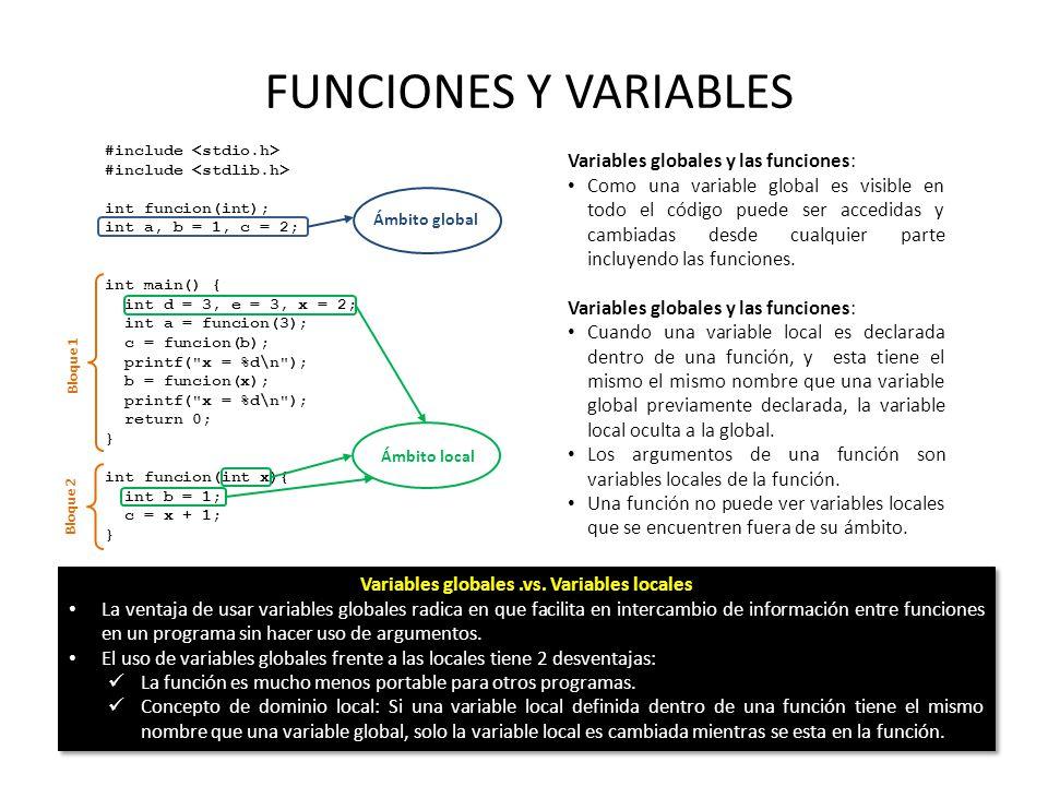 FUNCIONES Y VARIABLES #include int funcion(int); int a, b = 1, c = 2; int main() { int d = 3, e = 3, x = 2; int a = funcion(3); c = funcion(b); printf