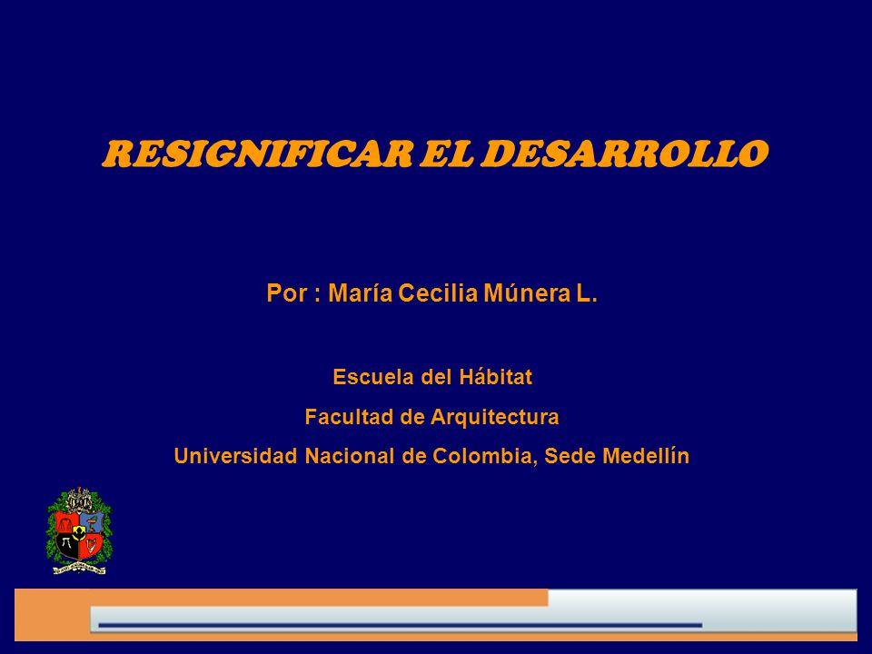 RESIGNIFICAR EL DESARROLLO Por : María Cecilia Múnera L.