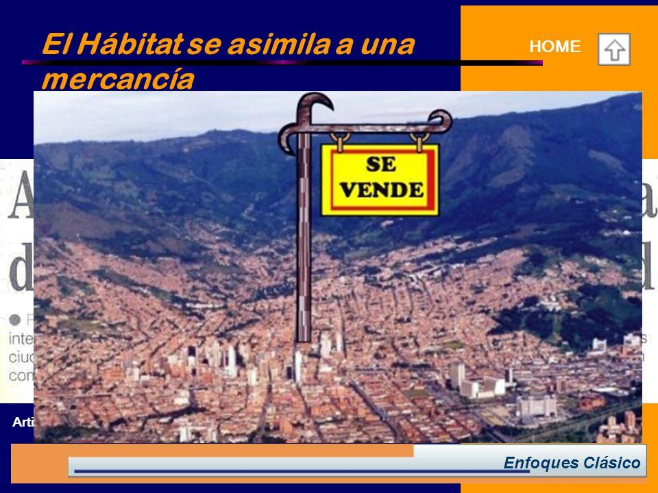 Enfoques Clásico HOME El Hábitat se asimila a una mercancía Debe ser competitiva en el mercado internacional.