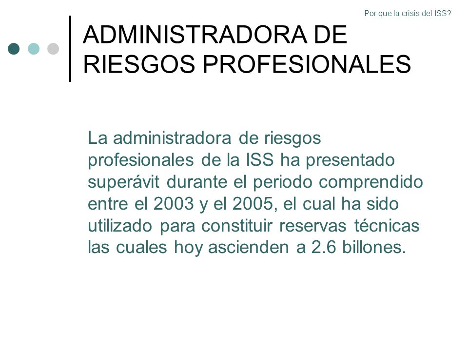 ADMINISTRADORA DE RIESGOS PROFESIONALES La administradora de riesgos profesionales de la ISS ha presentado superávit durante el periodo comprendido en