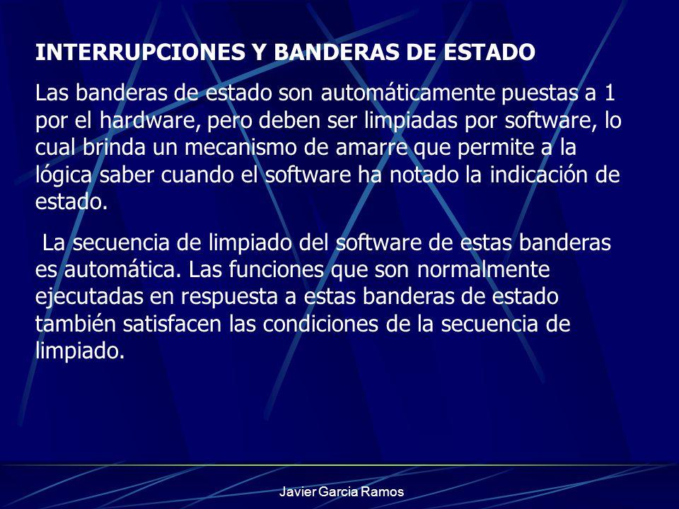 Javier Garcia Ramos INTERRUPCIONES Y BANDERAS DE ESTADO Las banderas de estado son automáticamente puestas a 1 por el hardware, pero deben ser limpiad