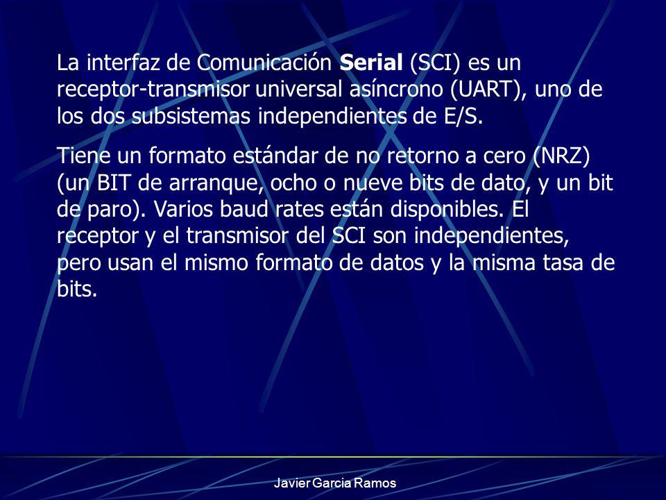 Javier Garcia Ramos La interfaz de Comunicación Serial (SCI) es un receptor-transmisor universal asíncrono (UART), uno de los dos subsistemas independ