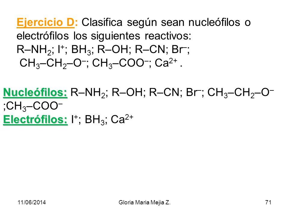 Ejemplos de reactivos nucleófilos y electrófilos. NUCLEÓFILOS R–OH R–O – H 2 O R–NH 2 R – C N R–COO – NH 3 OH – halogenuros: Cl –, Br – ELECTRÓFILOS H