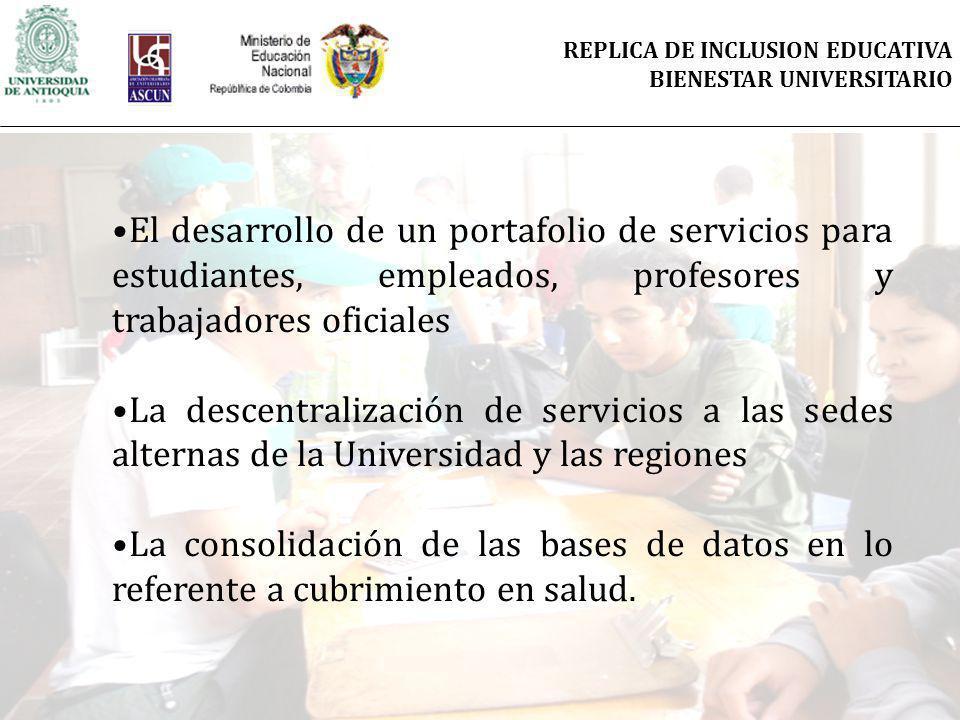 El desarrollo de un portafolio de servicios para estudiantes, empleados, profesores y trabajadores oficiales La descentralización de servicios a las sedes alternas de la Universidad y las regiones La consolidación de las bases de datos en lo referente a cubrimiento en salud.