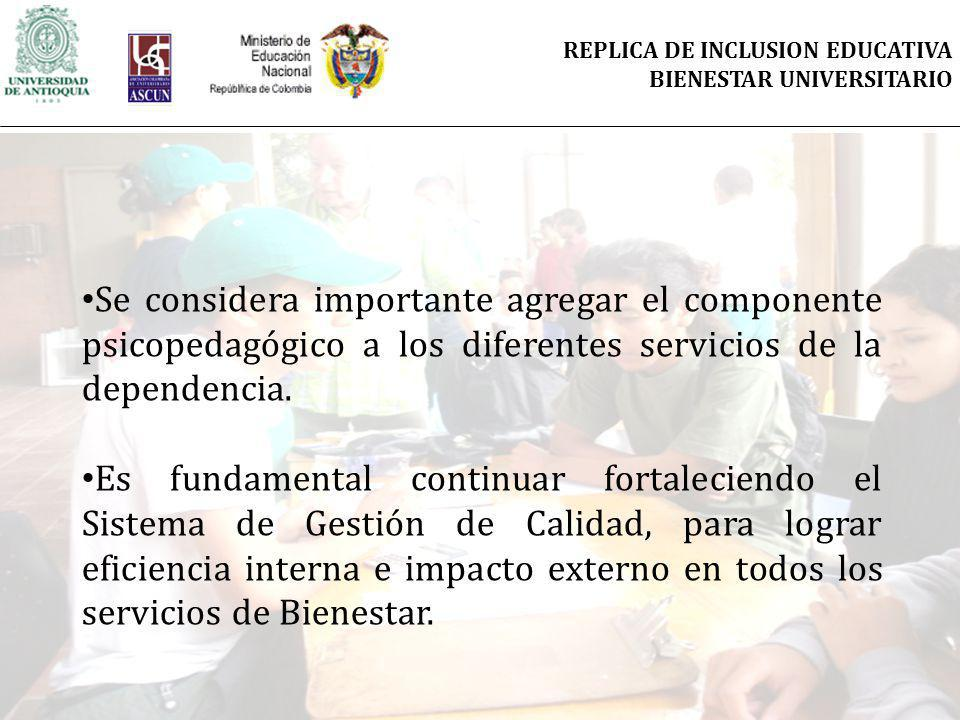 Se considera importante agregar el componente psicopedagógico a los diferentes servicios de la dependencia. Es fundamental continuar fortaleciendo el