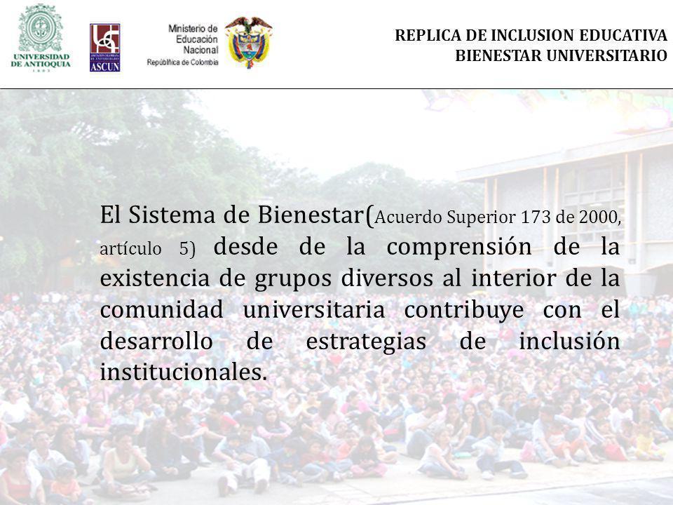 El Sistema de Bienestar( Acuerdo Superior 173 de 2000, artículo 5) desde de la comprensión de la existencia de grupos diversos al interior de la comunidad universitaria contribuye con el desarrollo de estrategias de inclusión institucionales.