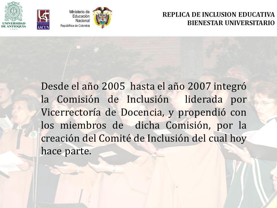 Desde el año 2005 hasta el año 2007 integró la Comisión de Inclusión liderada por Vicerrectoría de Docencia, y propendió con los miembros de dicha Comisión, por la creación del Comité de Inclusión del cual hoy hace parte.