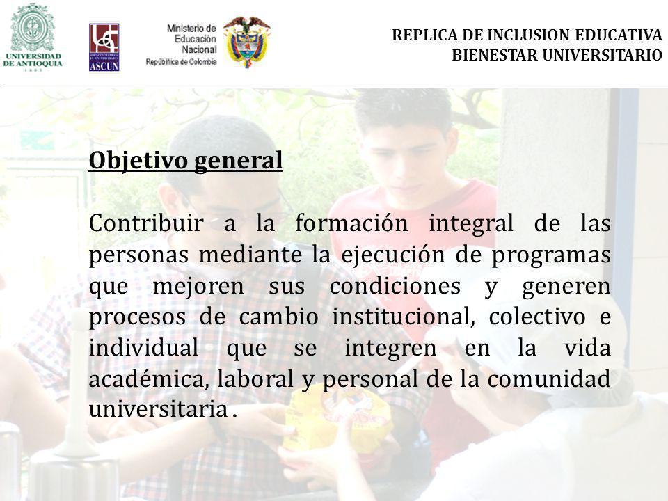 Objetivo general Contribuir a la formación integral de las personas mediante la ejecución de programas que mejoren sus condiciones y generen procesos