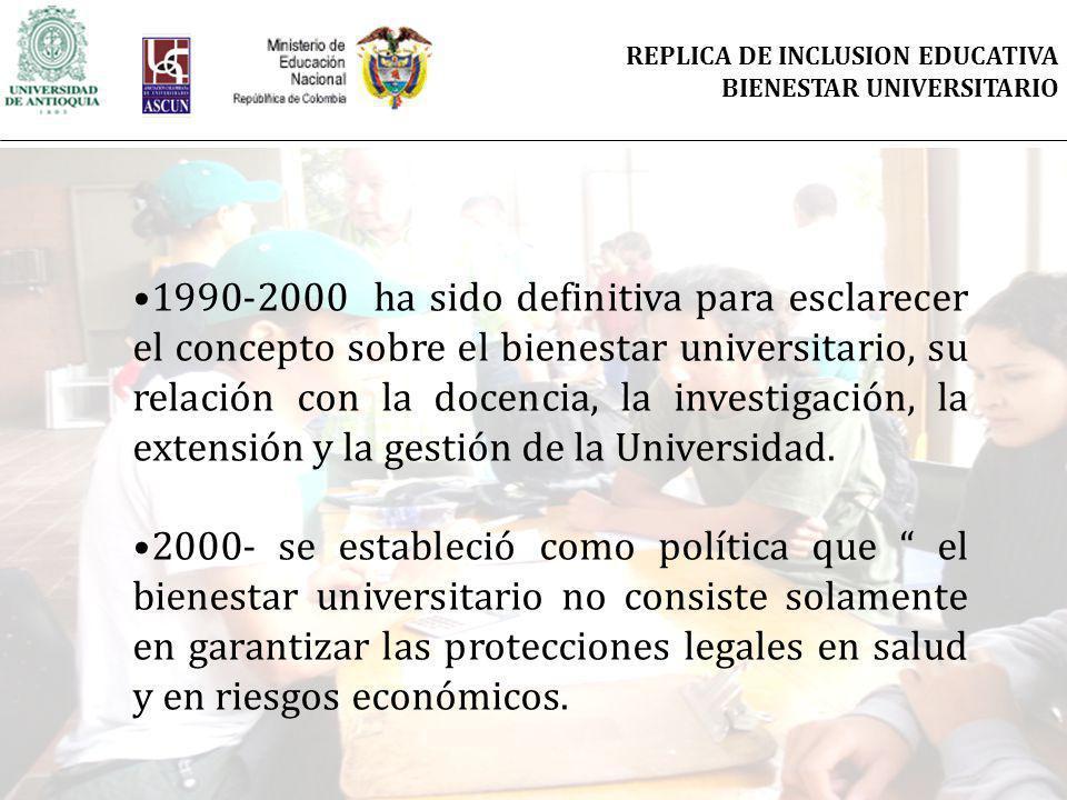 1990-2000 ha sido definitiva para esclarecer el concepto sobre el bienestar universitario, su relación con la docencia, la investigación, la extensión y la gestión de la Universidad.