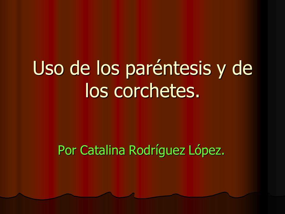 Uso de los paréntesis y de los corchetes. Por Catalina Rodríguez López.