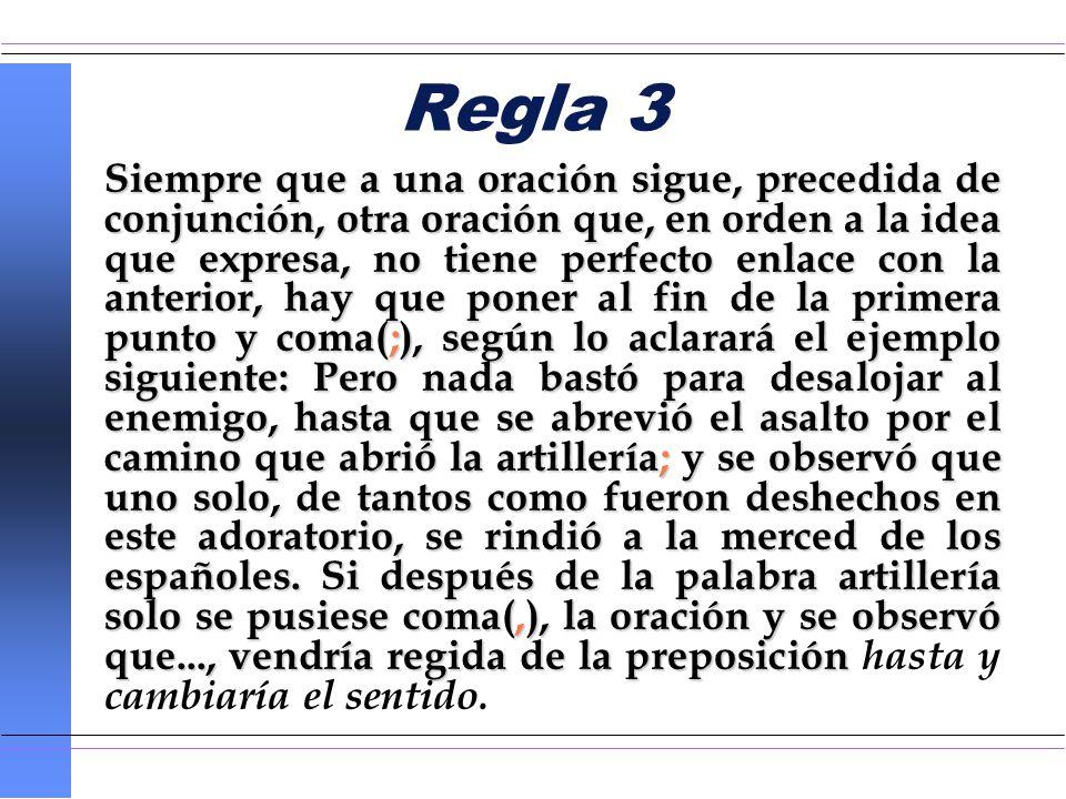 Regla 3 Siempre que a una oración sigue, precedida de conjunción, otra oración que, en orden a la idea que expresa, no tiene perfecto enlace con la an