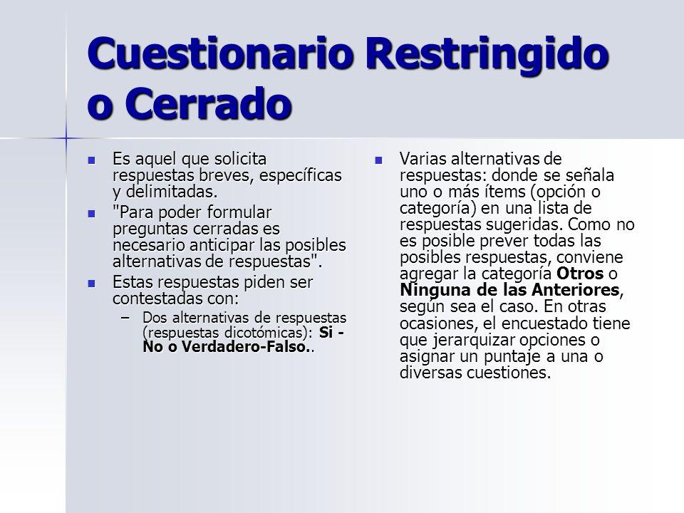 Cuestionario Restringido o Cerrado Es aquel que solicita respuestas breves, específicas y delimitadas. Es aquel que solicita respuestas breves, especí
