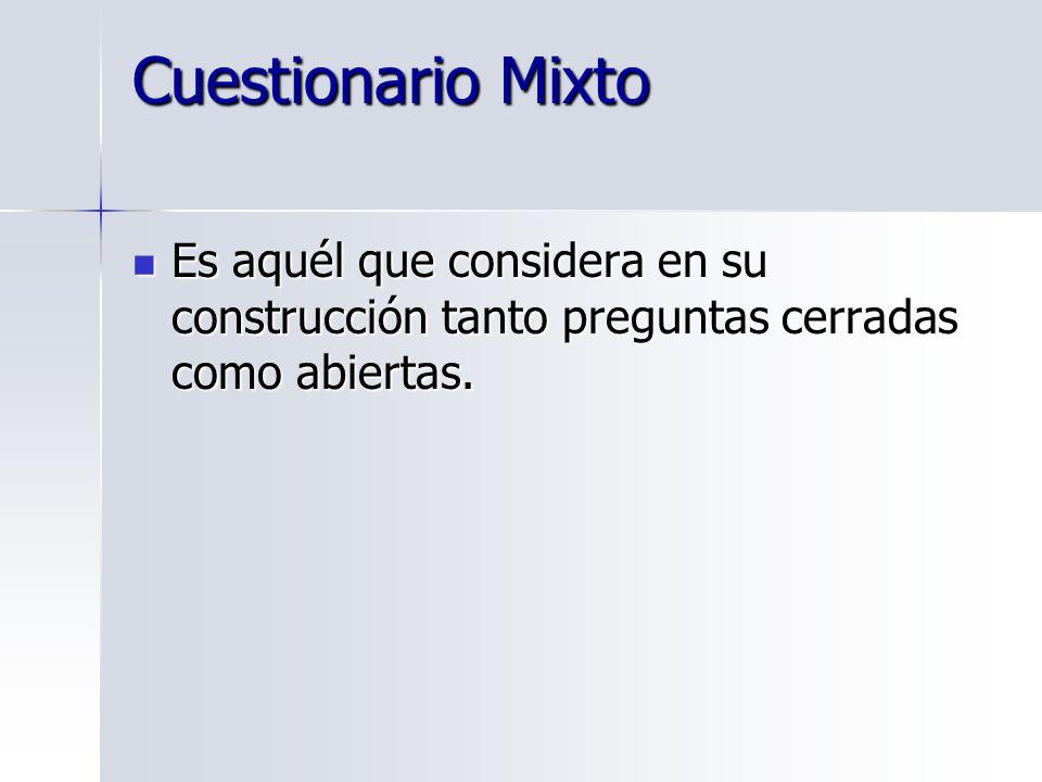 Cuestionario Mixto Es aquél que considera en su construcción tanto preguntas cerradas como abiertas. Es aquél que considera en su construcción tanto p